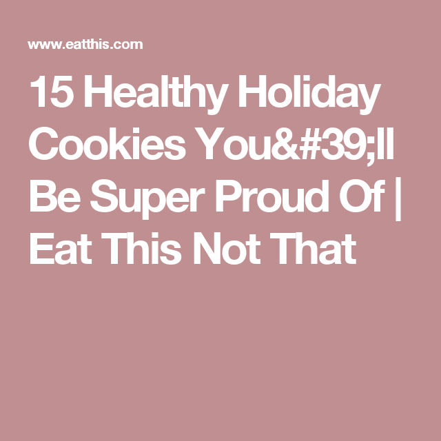 15 Healthy Holiday Cookies You'll Be Super Proud Of | Eat This Not That