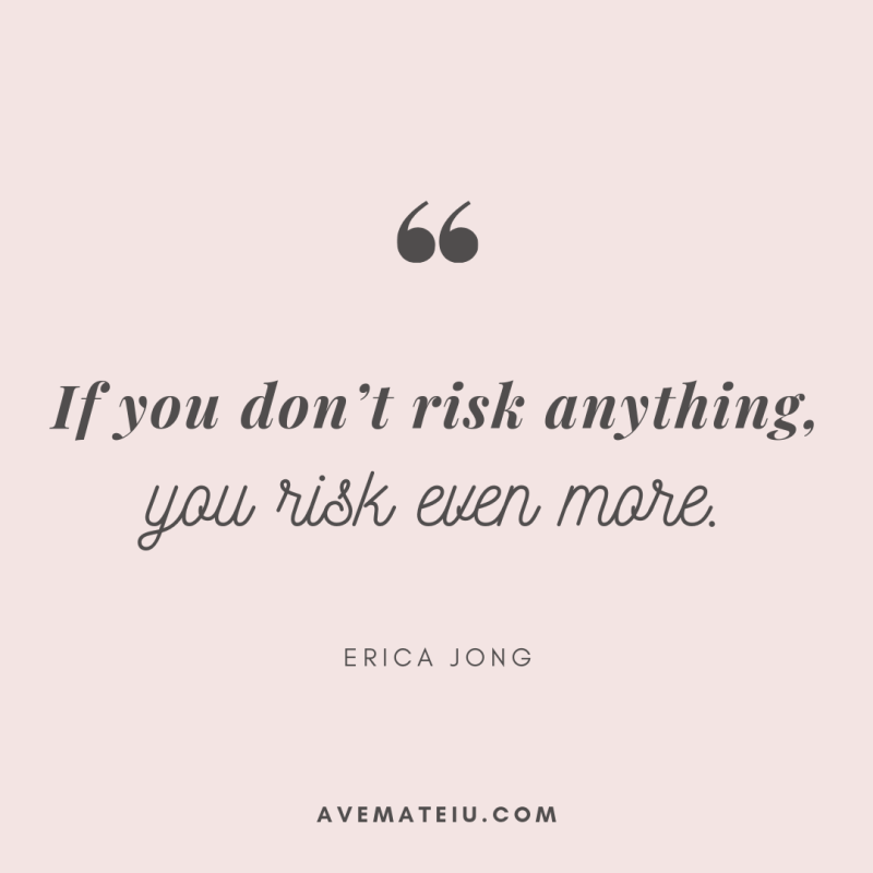 If you don't risk anything, you risk even more. - Erica Jong Quote 318 - Ave Mateiu