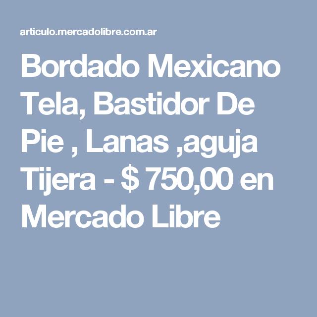 Bordado Mexicano Tela, Bastidor De Pie , Lanas ,aguja Tijera - $ 750 ...