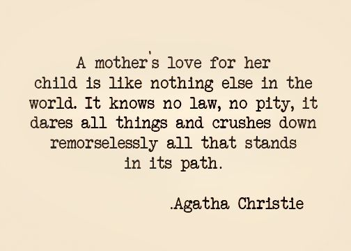 Agatha Christie: On a Mother\'s Love | Mother quotes, Mom ...