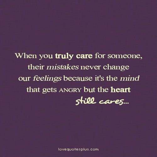 When You Truly Care For Someone Their Mistakes Never Lovequotesplus Mistake Quotes Angry Quote Unforgettable Quotes