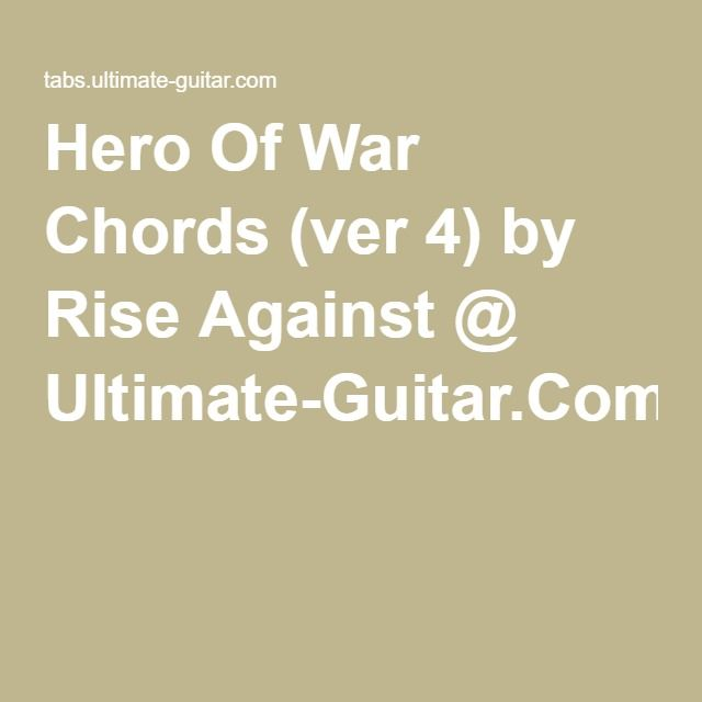 Hero Of War Chords (ver 4) by Rise Against @ Ultimate-Guitar.Com ...