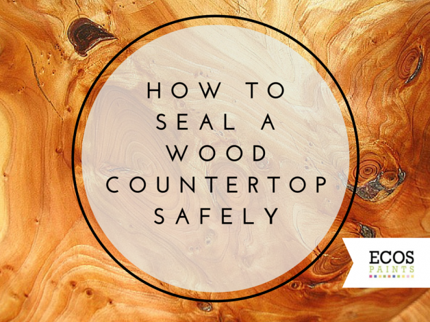 How To Seal A Solid Wood Countertop Safely Ecos Paints