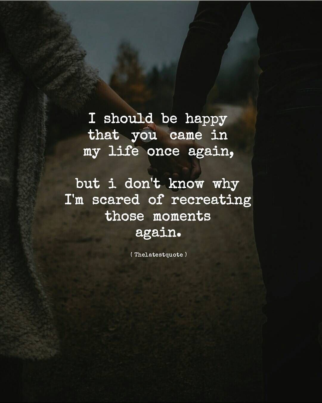 I Should Be Happy That You Came In My Life Once Again But I Dont
