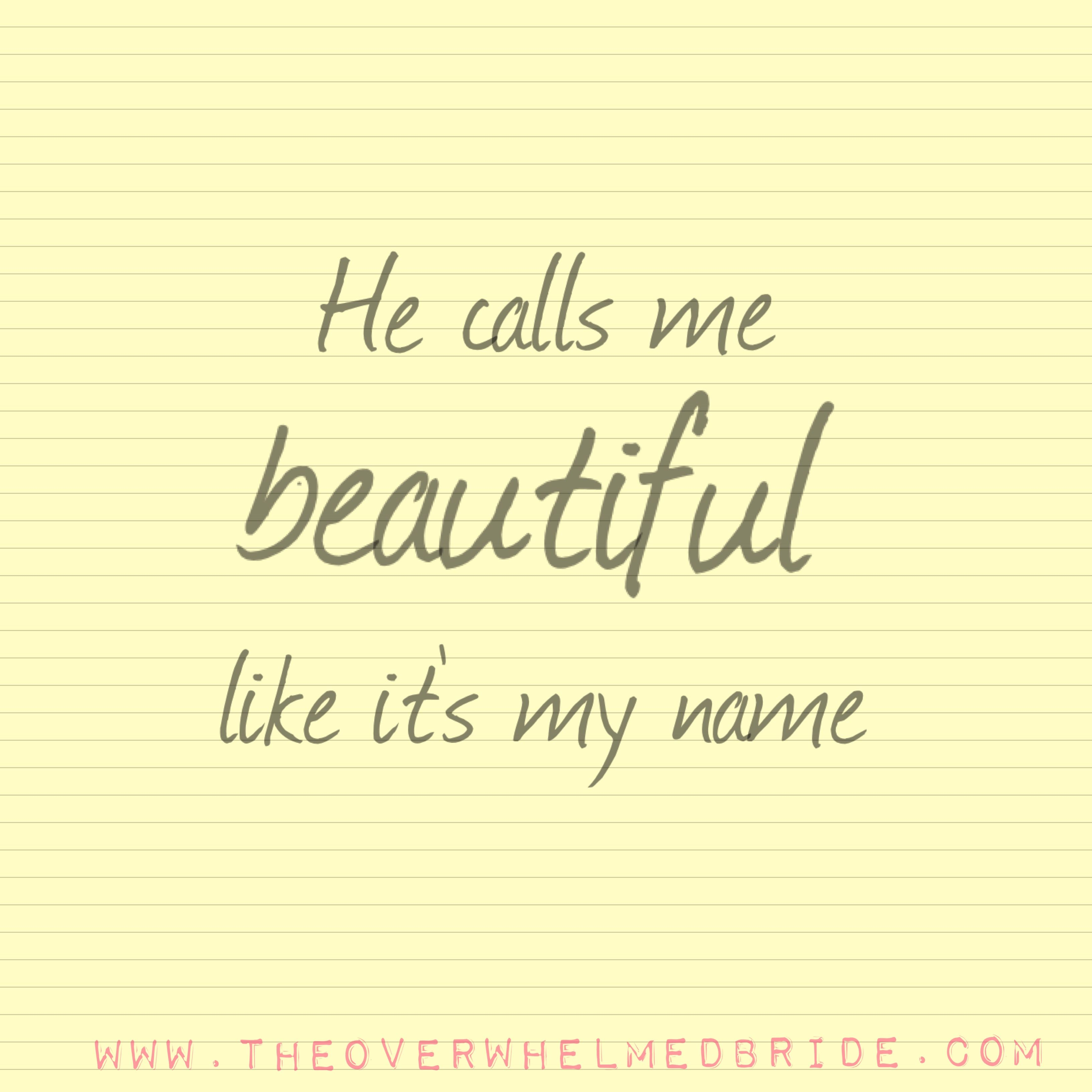 He calls me beautiful like its my name & every morning in a text & I think this is love