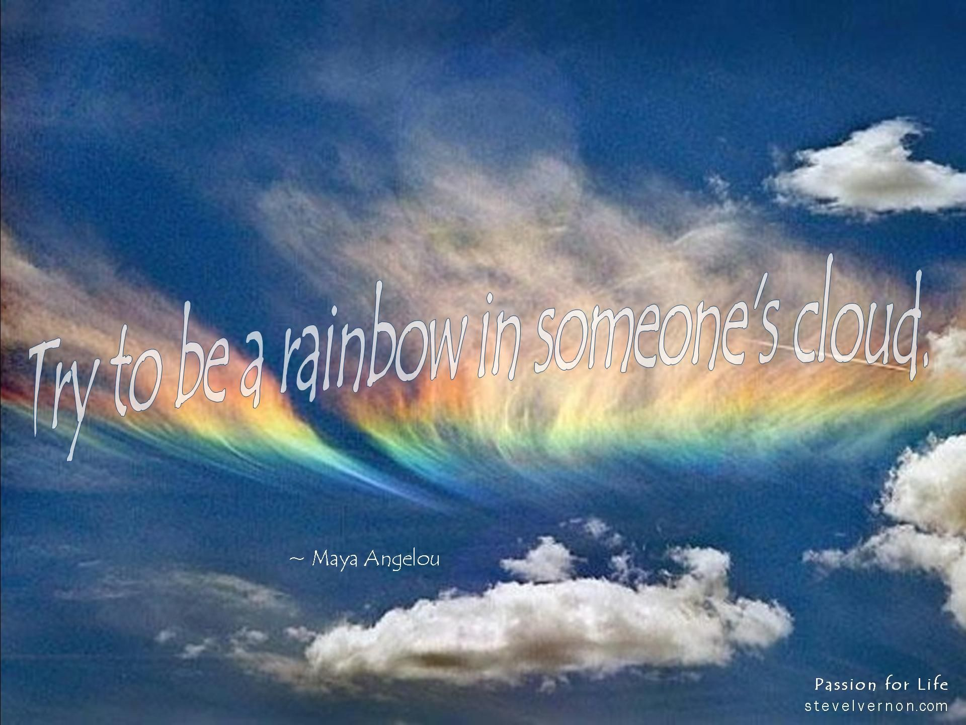 """Try to be a #rainbow in someone's cloud."" #MayaAngelou"