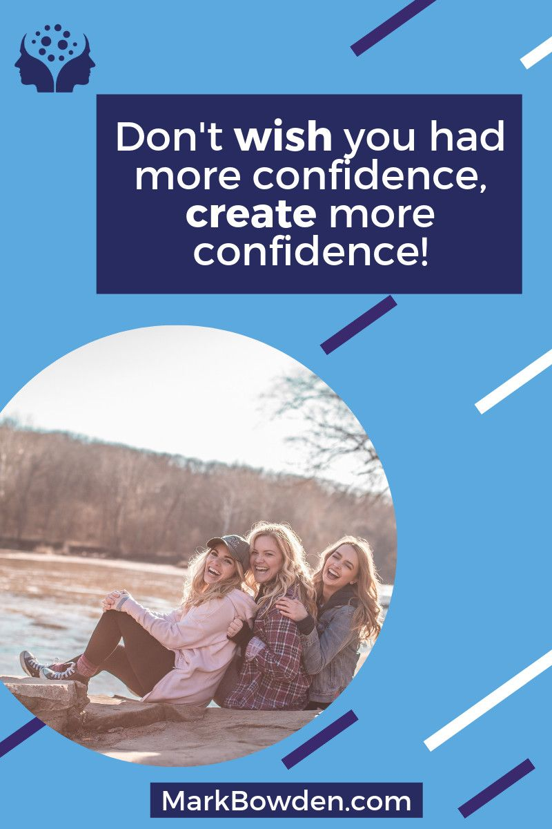 We all wish we could have more confidence. Thankfully you