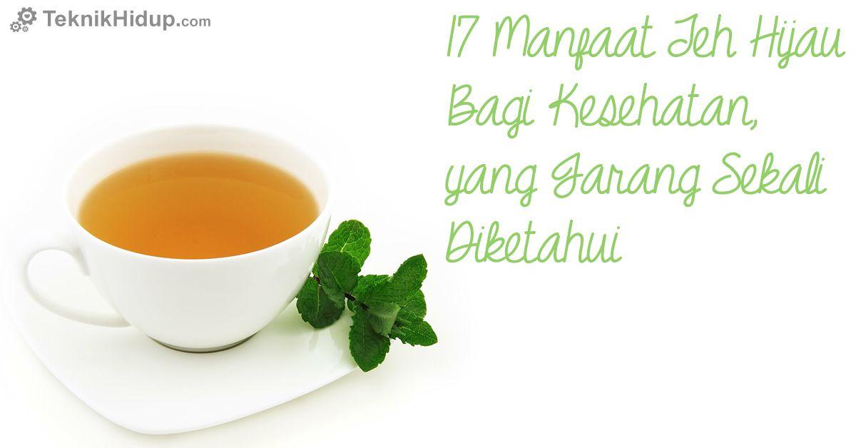 17 Manfaat Teh Hijau Bagi Kesehatan, yang Jarang Sekali Diketahui: http://www.teknikhidup.com/2014/06/17-manfaat-khasiat-teh-hijau-kesehatan-kecantikan-diet-green-tea.html