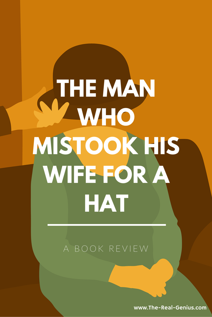an analysis of the book the man who mistook his wife for a hat by oliver sack The man who mistook his wife for a hat by oliver sacks.