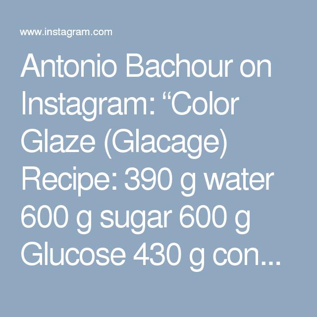 antonio bachour on instagram color glaze glacage recipe 390 g water