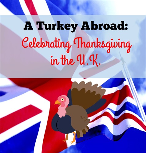 expat thanksgiving celebrating holidays in the u k