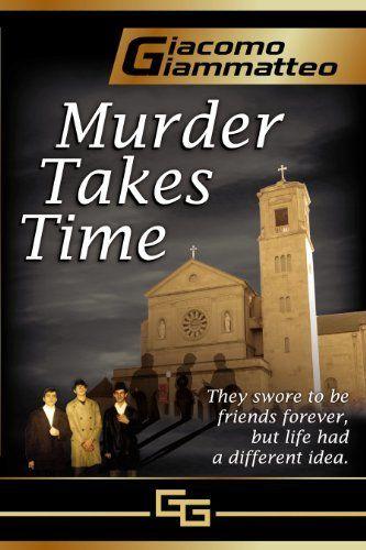 MURDER TAKES TIME (Friendship & Honor Series Book 1) by Giacomo Giammatteo, http://www.amazon.com/dp/B007UNJJYI/ref=cm_sw_r_pi_dp_JbYWub1HSBSWK
