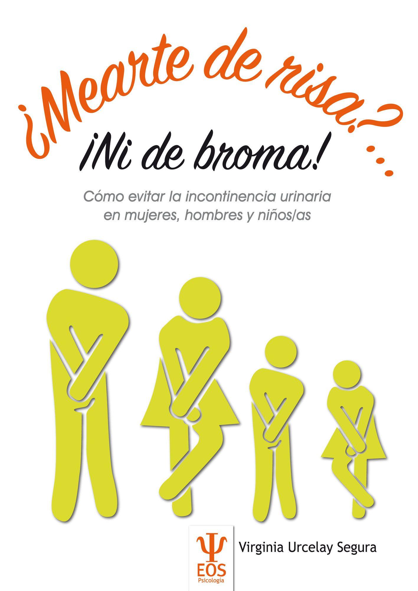 ¿Mearte de risa?... ¡ni de broma! : cómo evitar la incontinencia urinaria en mujeres, hombres y niños/as / Virginia Urcelay Segura. Febrer 2017