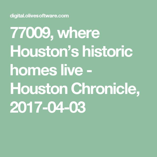 77009, where Houston's historic homes live - Houston Chronicle, 2017-04-03