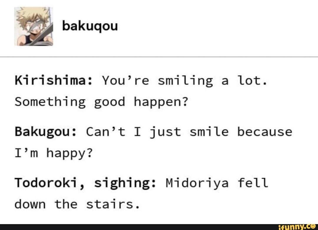 Kirishima You Re Smiling A Lot Something Good Happen Bakugou Can T I Just Smile Because I M Happy Ifunny Boku No Hero Academia Funny My Hero Academia Episodes My Hero Academia
