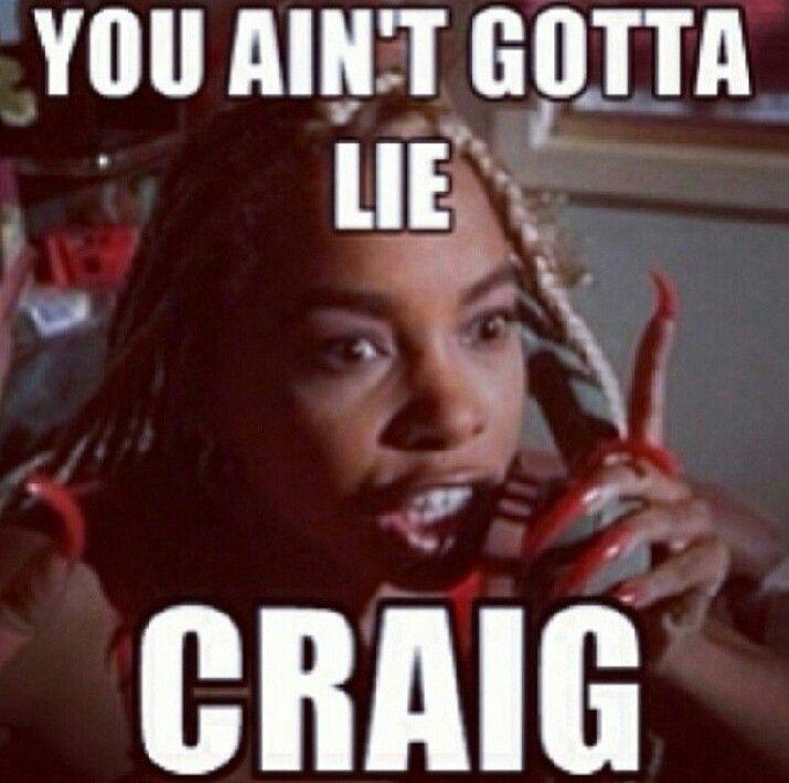 You Aint Got To Lie Craig You Aint Got To Lie I Like To Use