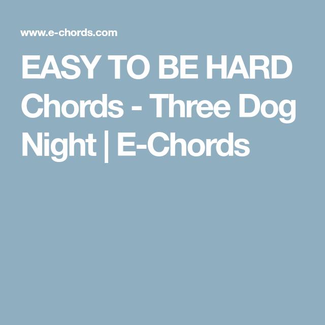 EASY TO BE HARD Chords - Three Dog Night | E-Chords | Ukulele ...