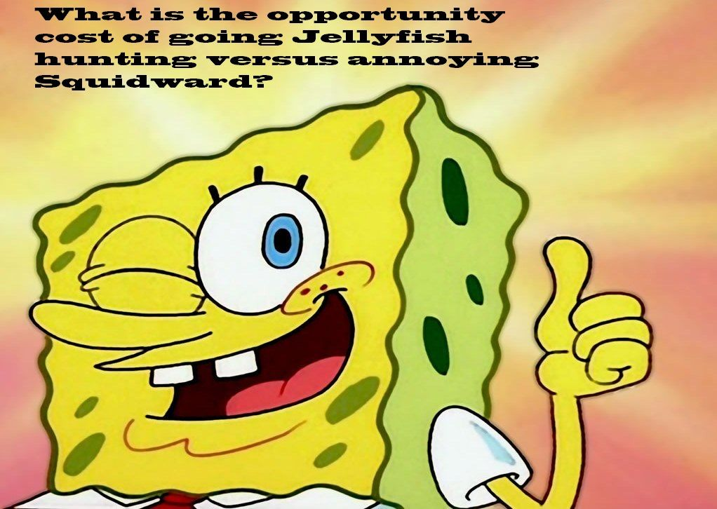 Even SpongeBob calculates opportunity cost. econmemes Z