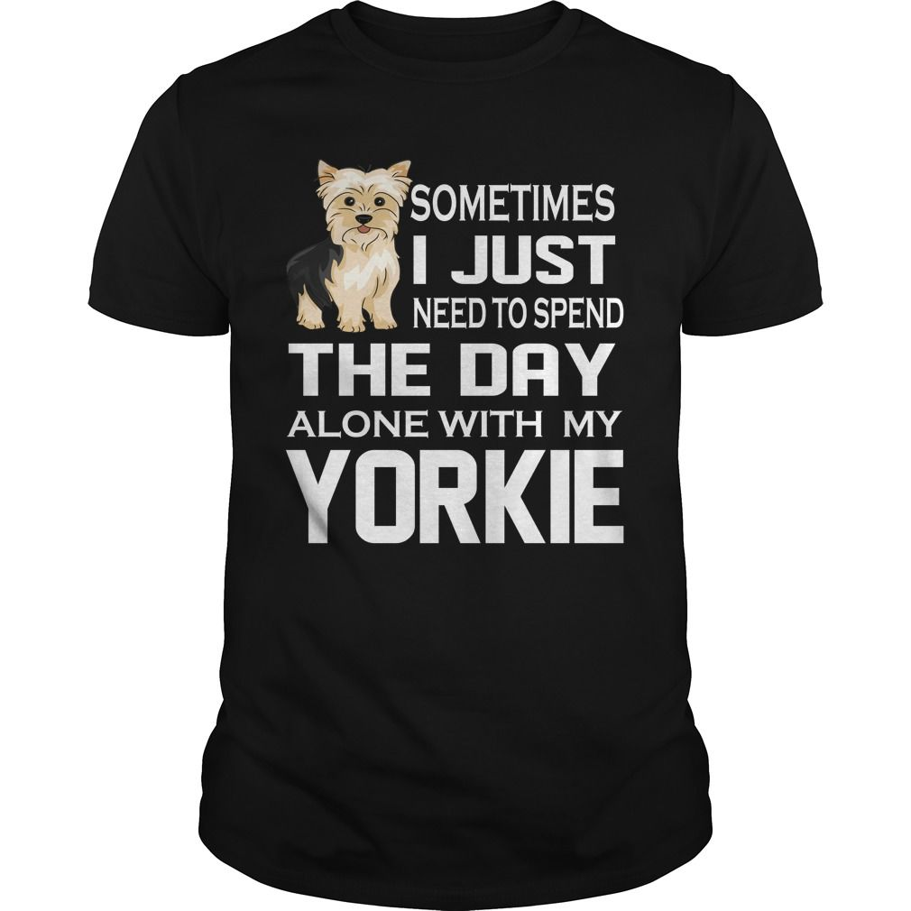 The day Alone with my #Yorkie.  Not sold in stores. Guaranteed safe and secure checkout via: Paypal | VISA | MASTERCARD | YeahTshirt.com