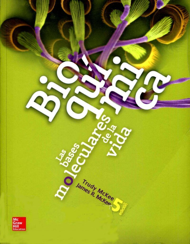 Bioquímica Las Bases Moleculares De La Vida Quinta Edición Trudy Mckee James R Mckee 3a Ed México Bioquímica Bioquimica Libros Proteinas Bioquimica