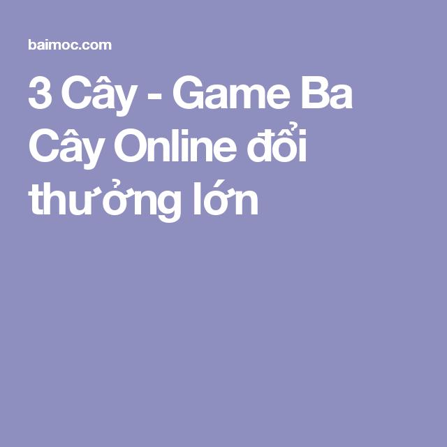 3 Cây - Game Ba Cây Online đổi thưởng lớn