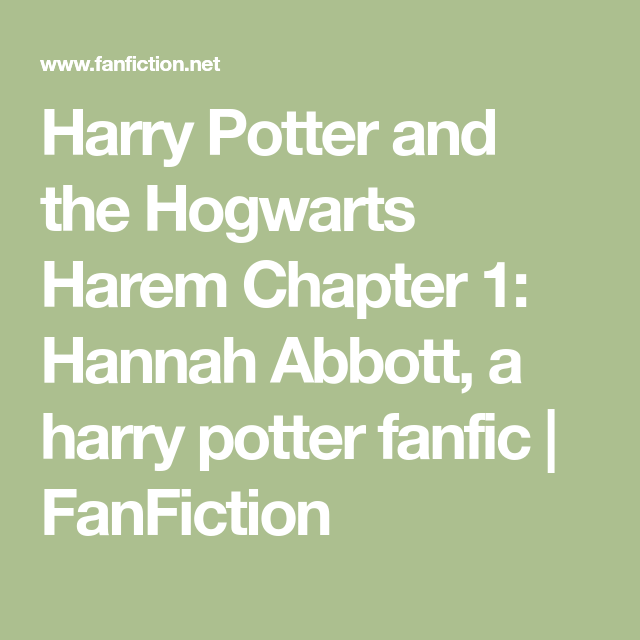 Harry Potter And The Hogwarts Harem Chapter 1 Hannah Abbott A Harry Potter Fanfic Fanfiction In 2021 Hogwarts Harry Potter Harry