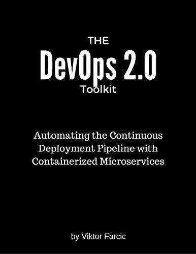 The DevOps 2 0 Toolkit: Automating the Continuous Deployment