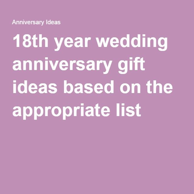 18th Year Wedding Anniversary Gift Ideas Based On The Appropriate