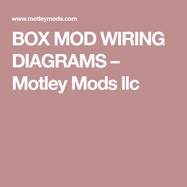 Box Mod Wiring Diagrams  U2013 Motley Mods Llc