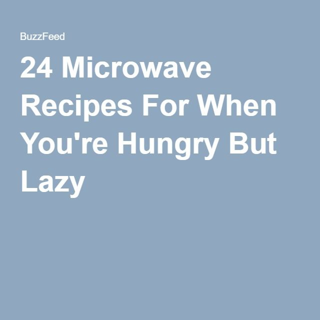 24 Microwave Recipes For When You're Hungry But Lazy