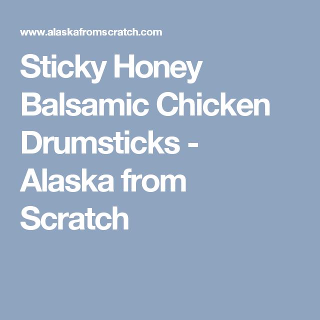 Sticky Honey Balsamic Chicken Drumsticks - Alaska from Scratch