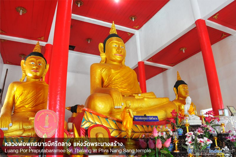 The most important relics in the Phra Nang Sang temple are three ancient tin Buddha images. The largest of the three statues (in the middle) is known as Luang Por Praputabaramee Sri Thalang (because temple is located in Thalang), it's head is made from tin due to Phuket's tin mining history. http://phuketnews.phuketindex.com/news-tag/photo-of-the-day