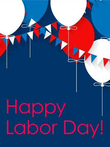Joyful Balloon Happy Labor Day Card Birthday Greeting Cards By Davia Happy Labor Day Labor Day Quotes Labor Day Pictures
