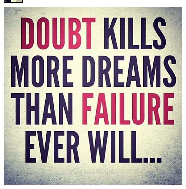 Don't kill your dreams cause you doubt them