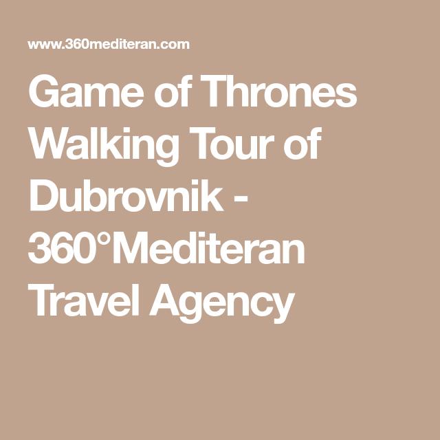 Game of Thrones Walking Tour of Dubrovnik - 360°Mediteran Travel ...