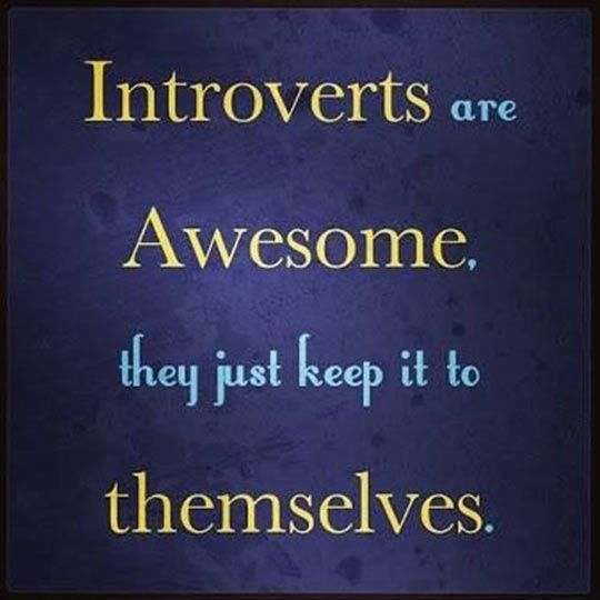 Introverts are awesome! They just keep it to themselves. #Introverts
