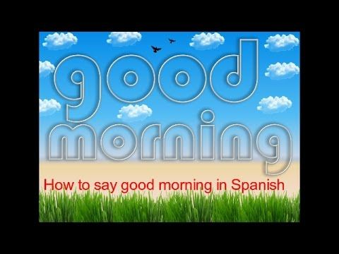 Good morning how to greet someone in spanish part 4 spanish good morning how to greet someone in spanish part 4 m4hsunfo
