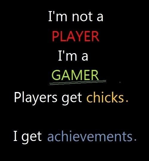 I'm a gamer, I get achievements. Only gamers understand ...