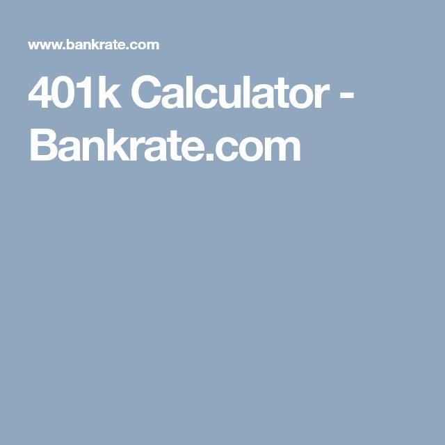 401k Calculator Bankrate Com 401k Calculator Retirement Calculator 401k Retirement Calculator