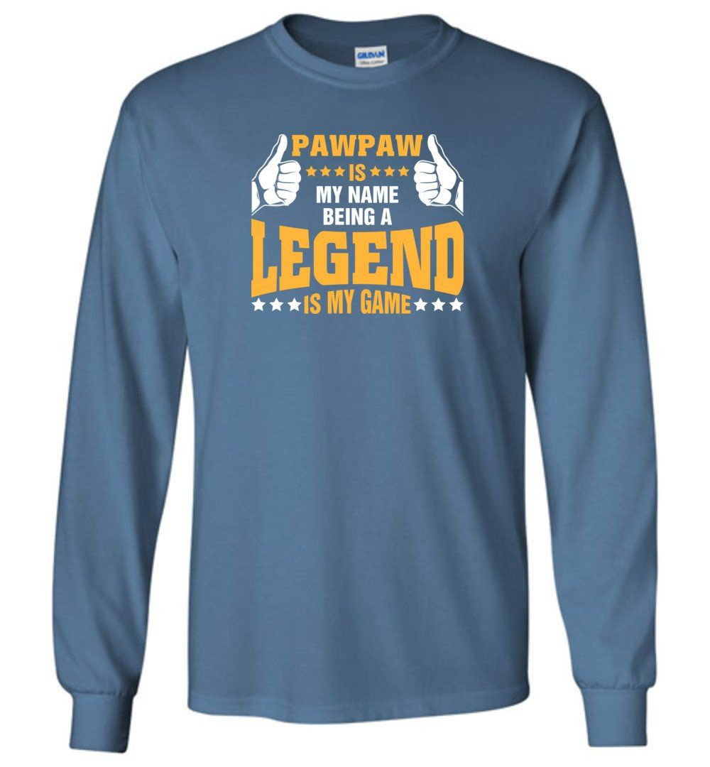 Pawpaw Is My Name Being A Legend Is My Game - Long Sleeve T-Shirt