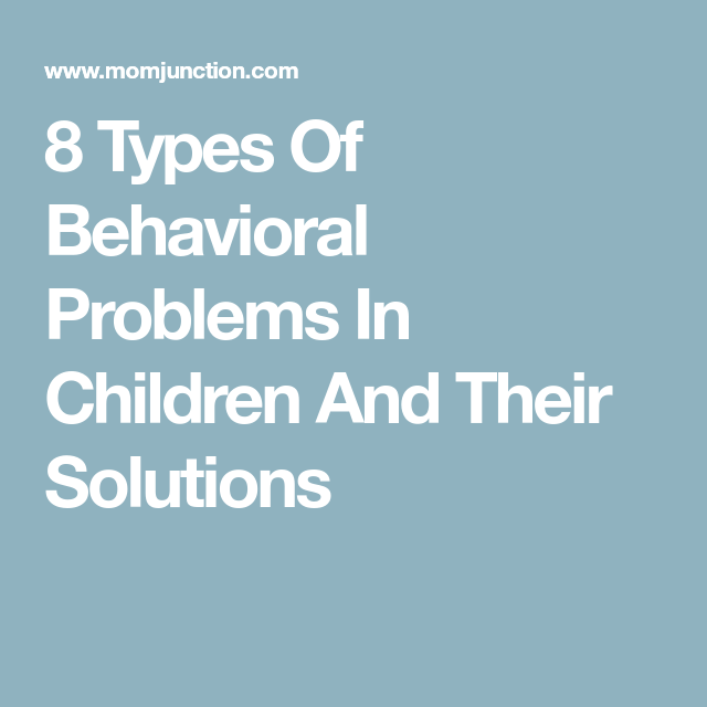 8 Types Of Child Behavioral Problems And Solutions | Kids ...