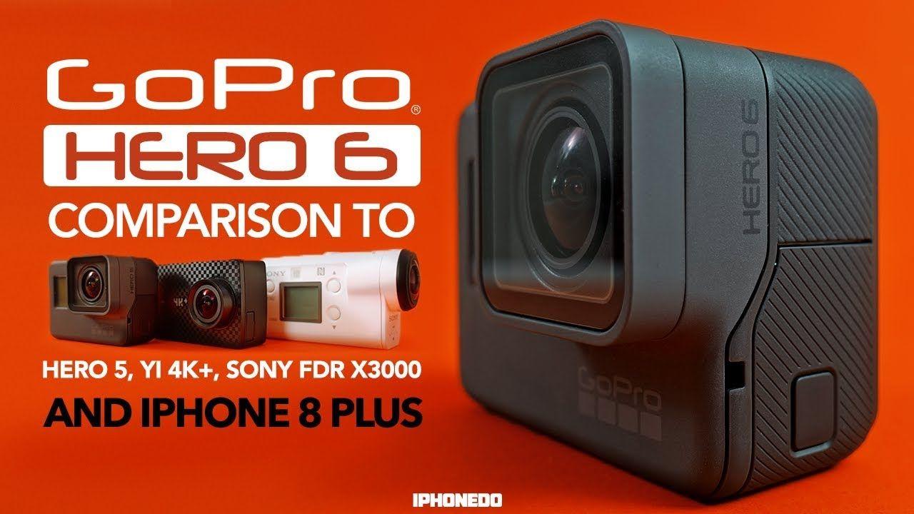 Hero 5+ 6 + sony and iphone 8+ = Reviewed   Camera hacks ...