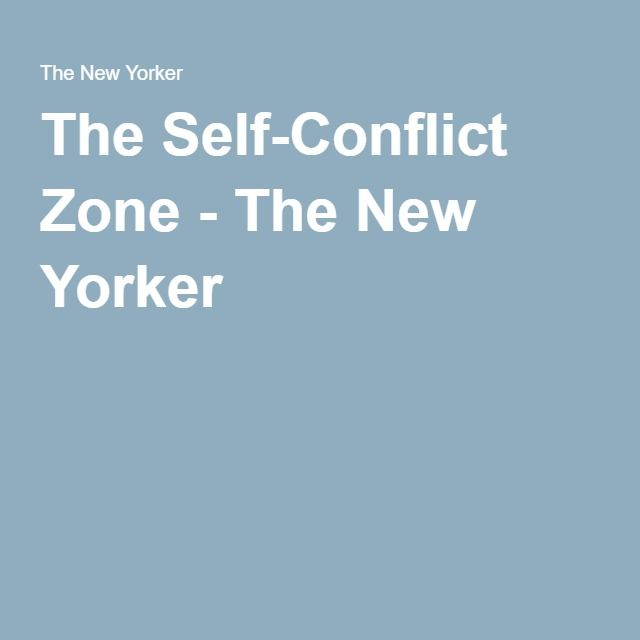 The Self-Conflict Zone - The New Yorker