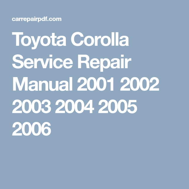 Toyota Corolla Service Repair Manual 2001 2002 2003 2004 2005 2006 Toyota Corolla Repair Manuals Toyota