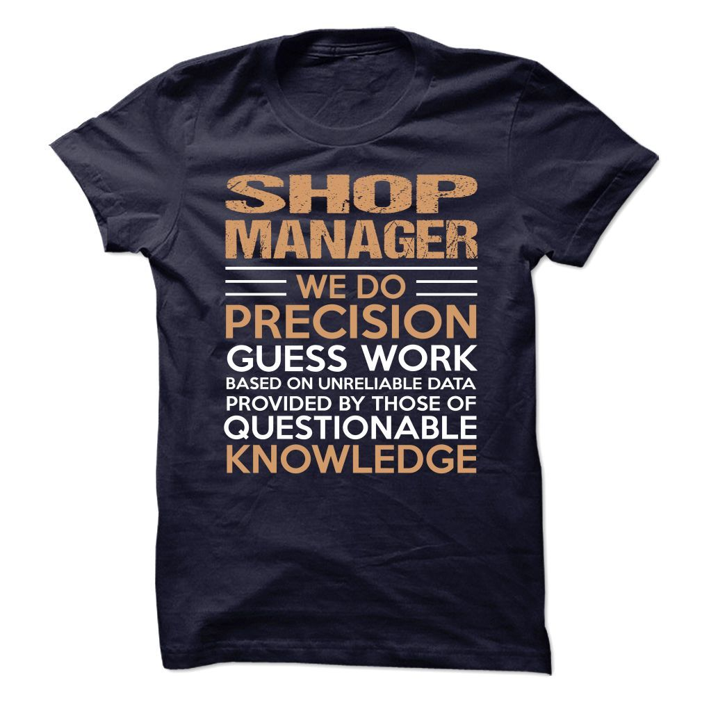 SHOP MANAGER We Do Precision Guess Work Questionable Knowledge T-Shirts…