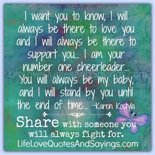 Love Quotes About Time Standing Still: I Want You To Know, I Will Always Be There To Love You And