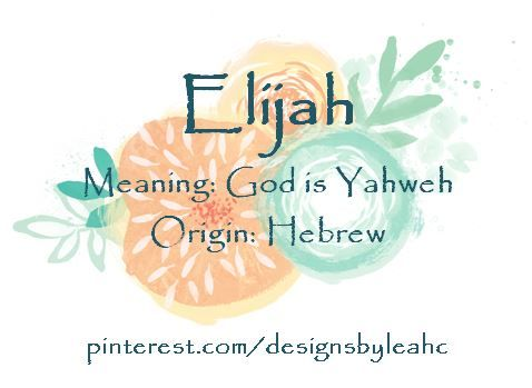 Baby Boy Name: Elijah. Meaning: God is Yahweh. Origin ...