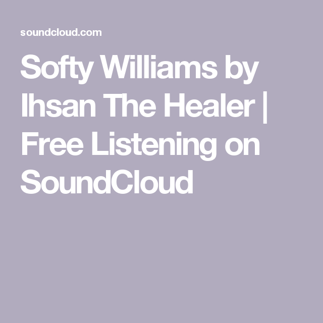 Softy Williams By Ihsan The Healer Free Listening On Soundcloud