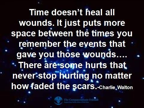 Time Doesnt Heal All Wounds Quotes Inspiration Grief Miss