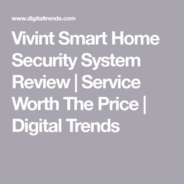 Vivint Smart Home Security System Review Service Worth The Price Digital Trends Besthomesecurityoutdoorcameras2018 With Images Home Security Systems